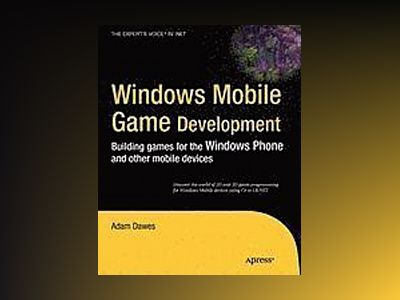 Windows Mobile Game Development: Building games for the Windows Phone and o av Dawes