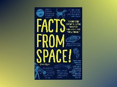 Facts from space! - from super-secret spacecraft to volcanoes in outer spac av Dean Regas