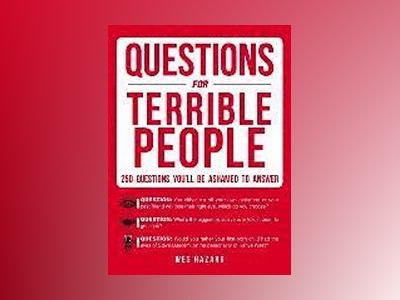 Questions for terrible people - 250 questions youll be ashamed to answer av Wes Hazard