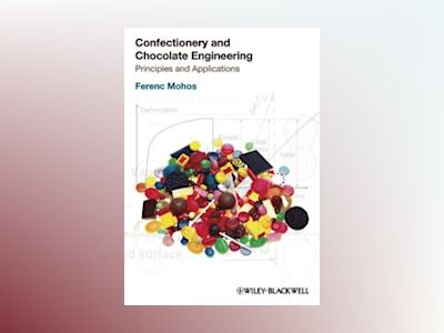 Confectionery and Chocolate Engineering: Principles and Applications av Ferenc Mohos
