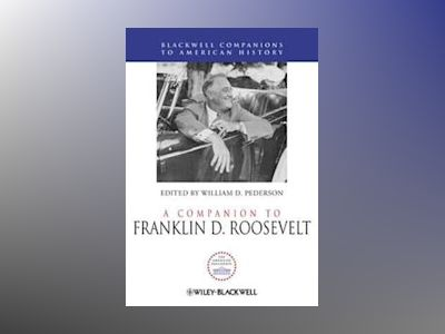 A Companion to Franklin D. Roosevelt av William D. Pederson