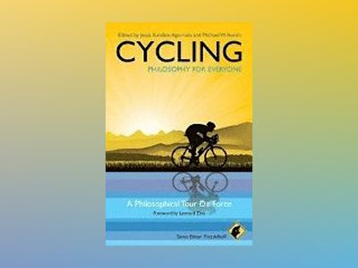 Cycling - Philosophy for Everyone: A Philosophical Tour de Force av Series  Fritz Allhoff