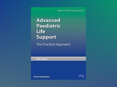 Advanced Paediatric Life Support: The Practical Approach, 5th Edition av Advanced Life Support Group