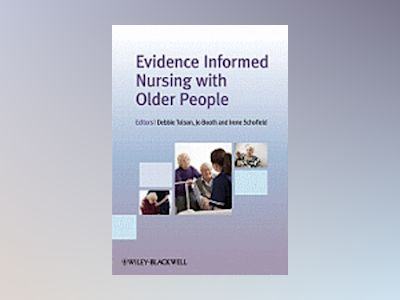Evidence Informed Nursing with Older People av Debbie Tolson