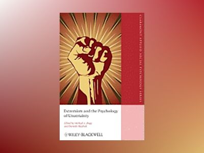 Extremism and the Psychology of Uncertainty av Michael A. Hogg