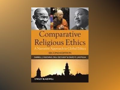 Comparative Religious Ethics: A Narrative Approach to Global Ethics, 2nd Ed av Darrell J. Fasching