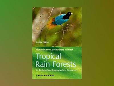 Tropical Rain Forests: An Ecological and Biogeographical Comparison, 2nd Ed av Richard Corlett