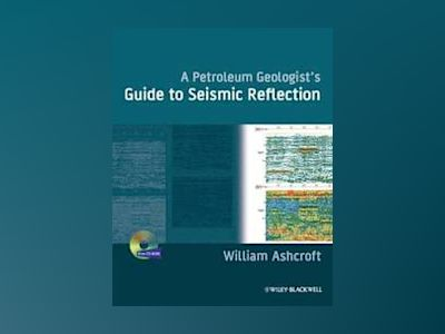 A Petroleum Geologist's Guide to Seismic Reflection av Dr William Ashcroft
