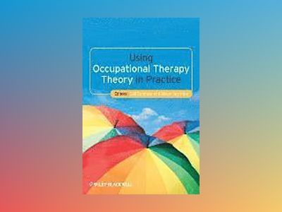 Using Occupational Therapy Theory in Practice av Gail Boniface