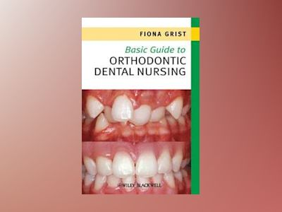 Basic Guide to Orthodontic Dental Nursing av Fiona Grist