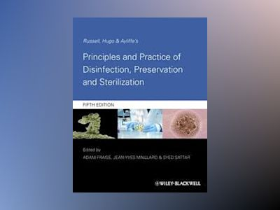 Principles and Practice of Disinfection, Preservation and Sterilization av Fraise