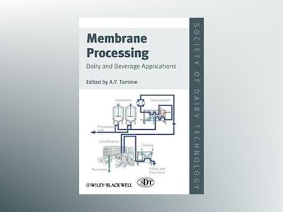 Membrane Processing: Dairy and Beverage Applications av A. Y. Tamime