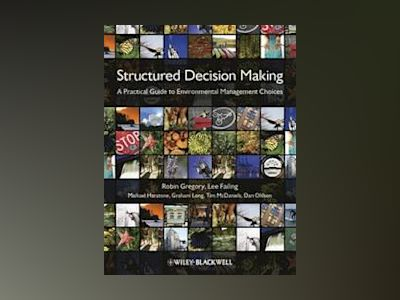Structured Decision Making: A Practical Guide to Environmental Management C av Robin Gregory