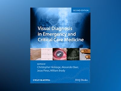 Visual Diagnosis in Emergency and Critical Care Medicine, 2nd Edition av Christopher P. Holstege