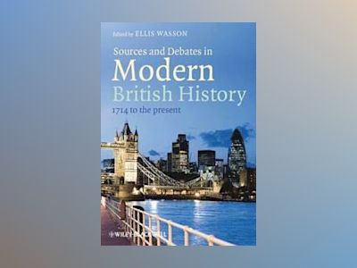 Sources and Debates in Modern British History: 1714 to the Present av Ellis Wasson