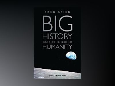 Big History and the Future of Humanity av Fred Spier