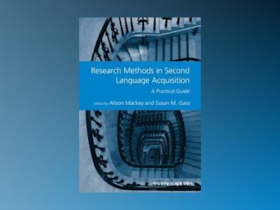 Research Methods in Second Language Acquisition: A Practical Guide av Alison Mackey