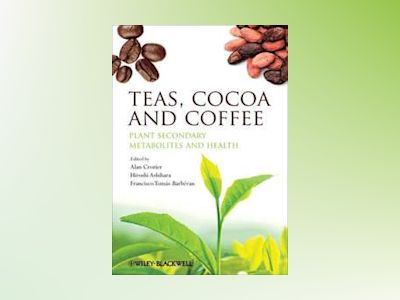 Teas, Cocoa and Coffee: Plant Secondary Metabolites and Health av Alan Crozier