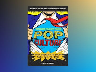 Introducing Philosophy Through Pop Culture: From Socrates to South Park, Hu av William Irwin