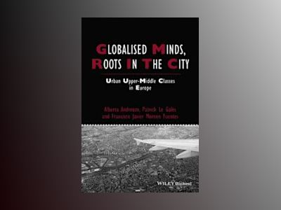 Globalised Minds, Roots in the City: Urban Upper-middle Classes in Europe av Alberta Andreotti