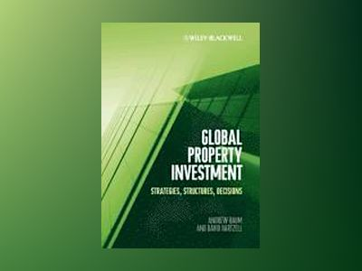 Global Property Investment: Strategies, Structures, Decisions av Andrew Baum