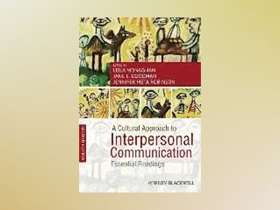 A Cultural Approach to Interpersonal Communication: Essential Readings, 2nd av Leila Monaghan