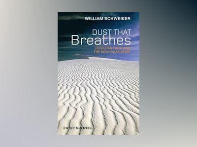 Dust that Breathes: Christian Faith and the New Humanisms av William Schweiker