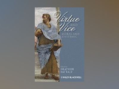 Virtue and Vice, Moral and Epistemic av Heather Battaly