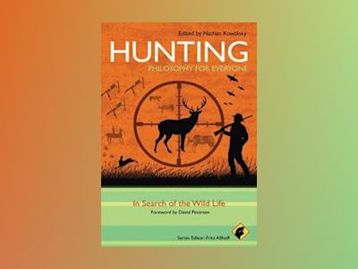 Hunting - Philosophy for Everyone: In Search of the Wild Life av Series Fritz Allhoff