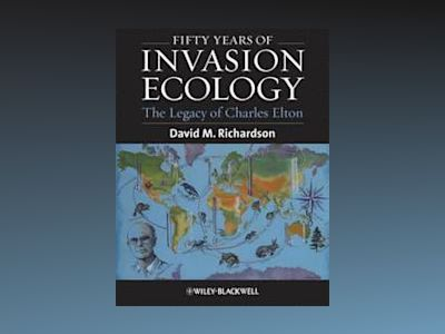 Fifty Years of Invasion Ecology: The Legacy of Charles Elton av David M. Richardson