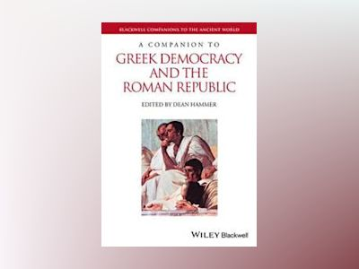 A Companion to Greek Democracy and the Roman Republic av Dean Hammer