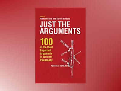 Just the Arguments: 100 of the Most Important Arguments in Western Philosop av Michael Bruce