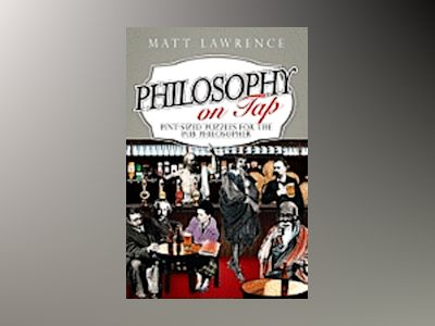 Philosophy on Tap: Pint-Sized Puzzles for the Pub Philosopher av Matt Lawrence