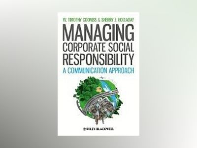 Managing Corporate Social Responsibility: A Communication Approach av W. Timothy Coombs