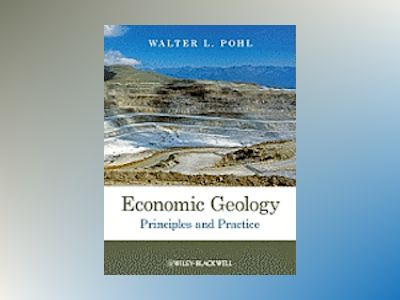Economic Geology: Principles and Practice av Walter L. Pohl