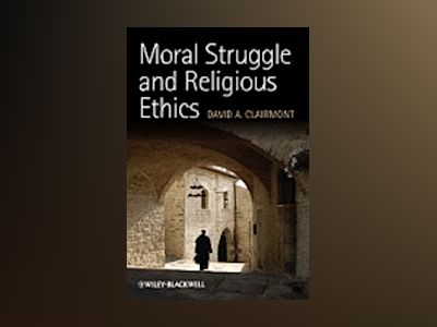 Moral Struggle and Religious Ethics: On the Person as Classic in Comparativ av David A. Clairmont