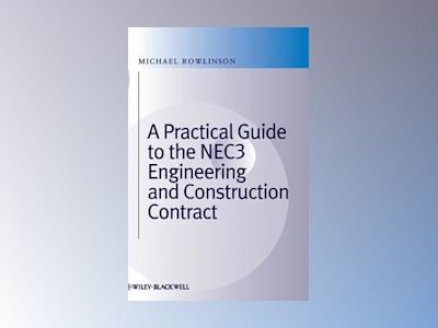 Practical Guide to the NEC3 Engineering and Construction Contract av Michael Rowlinson