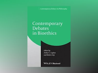 Contemporary Debates in Bioethics av Arthur L. Caplan