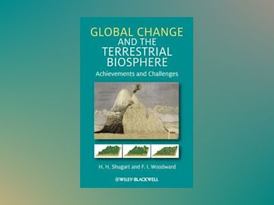 Global Change and the Terrestrial Biosphere: Achievements and Challenges av H. H. Shugart