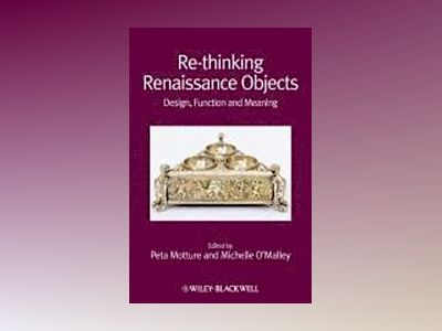 Re-thinking Renaissance Objects: Design, Function and Meaning av Peta Motture