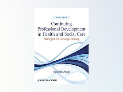 Continuing Professional Development in Health and Social Care: Strategies f av Auldeen Alsop