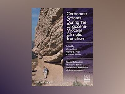 Carbonate Systems During the Olicocene-Miocene Climatic Transition av Carlo Mutti