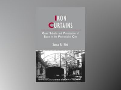 Iron Curtains: Gates, Suburbs and Privatization of Space in the Post-social av Sonia A. Hirt
