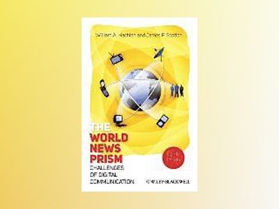 The World News Prism: Challenges of Digital Communication, 8th Edition av William A. Hachten
