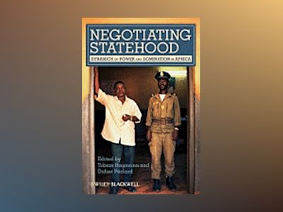 Negotiating Statehood: Dynamics of Power and Domination in Africa av Tobias Hagmann