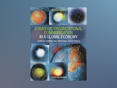 Strategic Organizational Communication: In a Global Economy, 7th Edition av Charles R. Conrad