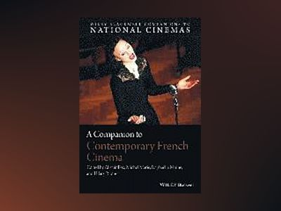 A Companion to Contemporary French Cinema av Raphaelle Moine