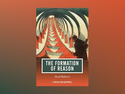 The Formation of Reason av David Bakhurst