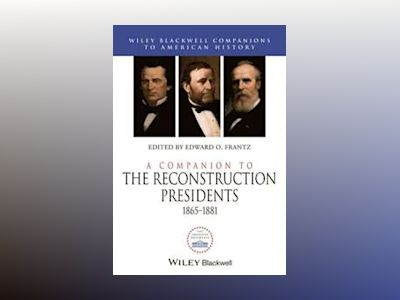 A Companion to the Reconstruction Presidents 1865-1881 av Edward O. Frantz