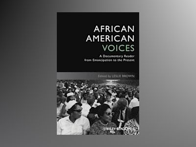 African American Voices: A Documentary Reader from Emancipation to the Pres av Leslie Brown